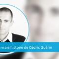 La vraie histoire de Cédric Guérin